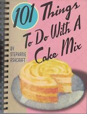 101 Things to Do with a Cake Mix by Stephanie Dircks Ashcraft 2002, Spiral