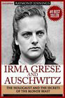 IRMA grese & Auschwitz Holocaust AND THE SECRETS OF THE THE BLO 9781519134516