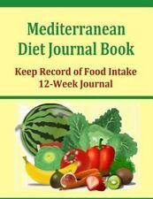 Mediterranean Diet Journal Book : Keep Record of Food Intake in This 12 Week...