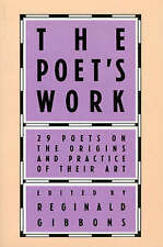 Poet's Work: 29 Poets on the Origins and Practice of Their Art by The University