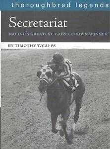 SECRETARIAT - Racing's Greatest Triple Crown Winner by Timothy T. Capps