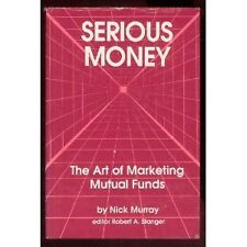 Serious Money: The Art of Marketing Mutual Funds by Nick Murray