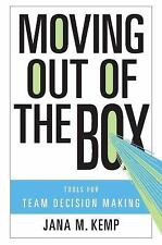 Moving Out of the Box: Tools for Team Decision Making by Kemp, Jana M.