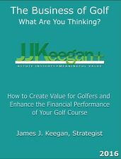 The Business of Golf - What Are You Thinking?  The Primer:  A Textbook - 2016