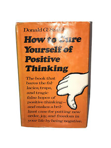 HOW to CURE YOURSELF of POSITIVE THINKING By Donald G Smith - VERY NICE EDITION