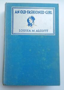 Louisa May Alcott An Old Fashioned Girl Grosset & Dunlap 1912 Hardcover