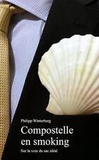 Compostelle en Smoking : Sur la Voie du Sac Idéal by Philipp Winterberg...