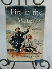 FIRE IN THE WATER A NOVEL BY PEGGY SIMSON CURRY MCGRAW-HILL 1951 HCDJ BCE