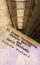 25 Poems Condemning Bernie Madoff and Jerry Sandusky (2013, Paperback)