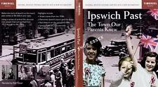 IPSWICH PAST. THE TOWN OUR PARENTS NEW. ORIGINAL ARCHIVE FOOTAGE. ON A NEW DVD.