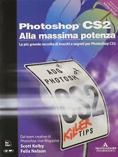 PHOTOSHOP CS2 ALLA MASSIMA POTENZA SCOTT KELBY, FELIX NELSON 1°ED 2005 MONDADORI