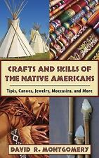 Crafts and Skills of the Native Americans : Tipis, Canoes, Jewelry,...
