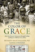 The Color of Grace : How One Woman's Brokenness Brought Healing and Hope to Chil