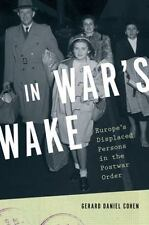 In War's Wake: Europe's Displaced Persons GERARD DANIEL COHEN ** Brand New** PE