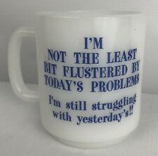 White Milk Glass Mug Coffee Tea Vtg Funny Saying Today's Problems Blue Unmarked