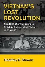 Vietnam's Lost Revolution: Ngo Dinh Diem's Failure to Build an Independent...
