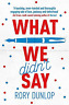 DUNLOP, RORY-WHAT WE DIDN`T SAY BOOK NUOVO