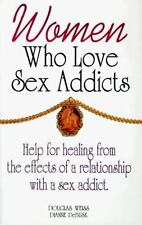 Women Who Love Sex Addicts : Help for Healing from the Effects of a Relationshi