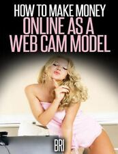 How to Make Money Online: How to Make Money Online As a Webcam Model (2015,...
