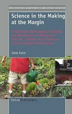 Science in the Making at the Margin: A Multisited Ethnography of Learning and Be