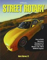 Street Rotary : How to Build Maximum Horsepower & Reliablity into Mazda's 12a...