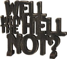 "NEW!~Black Wood Word Art Sign~""WELL WHY THE HELL NOT?""~Plaque/Stand~Home Decor"
