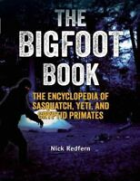 Bigfoot Book : The Encyclopedia of Sasquatch, Yeti, and Cryptid Primates, Pap...