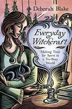 New, Everyday Witchcraft: Making Time for Spirit in a Too-Busy World, Blake, Deb
