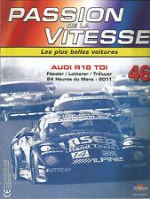 PASSION DE LA VITESSE N°46 AUDI R18 TDI / 24 HEURES DEU MANS 2011 / FASSLER