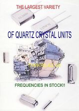 QUARTZ CRYSTAL  UNITS,THE LARGEST VARIETY OF  FREQUENCIES IN STOCK!