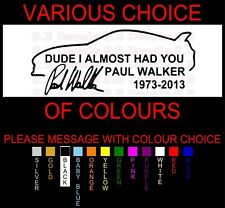 PAUL WALKER  DUDE I ALMOST HAD YOU