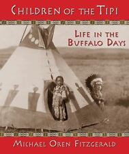 Children of the Tipi : Life in the Buffalo Days (2013, Hardcover)