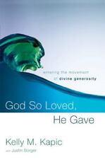 God So Loved, He Gave: Entering the Movement of Divine Generosity, Kelly M. Kapi