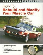 Motorbooks Workshop: How to Rebuild and Modify Your Muscle Car by Jason Scott (2