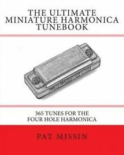 The Ultimate Miniature Harmonica Tunebook: 365 Tunes for the Four Hole Harmonica by Pat Missin (Paperback / softback, 2013)