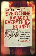 Everything Ravaged Everything Burned by Wells Tower (Paperback, 2010)