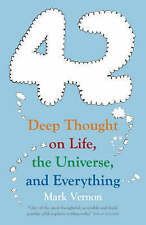 42: Deep Thought on Life, the Universe, and Everything by Mark Vernon...