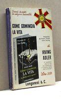 COME COMINCIA LA VITA - I. Adler [Libro, Longanesi & C. edit]