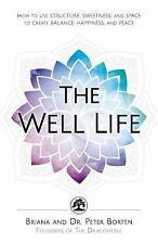 The Well Life : Practical Ways to Nourish Your Life, Body, and Soul by Peter Bo…