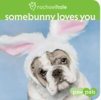 Paw Pals Ser.: Somebunny Loves You by Rachael Hale (2009, Children's Board Books
