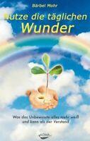 Nutze die täglichen Wunder: Was das Unbewusste alles mehr weiß und kann als der