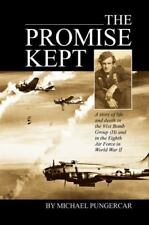 The Promise Kept: A story of life and death in the 91st Bomb Group (H) and in t