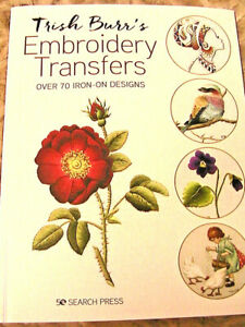 TRISH BURR~EMBROIDERY TRANSFERS for over 70 iron-on designs *NEW~OFF THE PRESS*