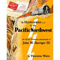 The MILWAUKEE ROAD to the PACIFIC NORTHWEST (Olympian & Columbian) -- NEW BOOK