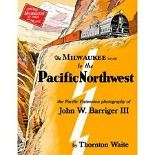The MILWAUKEE ROAD to the PACIFIC NORTHWEST -- (Just Published 2018 NEW BOOK)