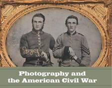 PHOTOGRAPHY AND THE AMERICAN CIVIL WAR - ROSENHEIM, JEFF L. - NEW HARDCOVER BOOK