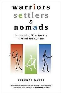 Warriors, Settlers & Nomads: Discovering Who We Are And What We Can Be by Terenc