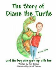 The Story of Diane the Turtle and the Boy Who Grew up with Her by Jim Tonner...