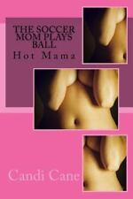 Soccer Mommy: The Soccer Mom Plays Ball : Hot Mama by Candi Cane (2016,...