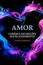 Amor : A Dinâmica das Emoções Nos Relacionamentos by Daniel Marques (2010,...
